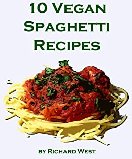 10 Vegan Spaghetti Recipes (English Edition) von [West, Richard]