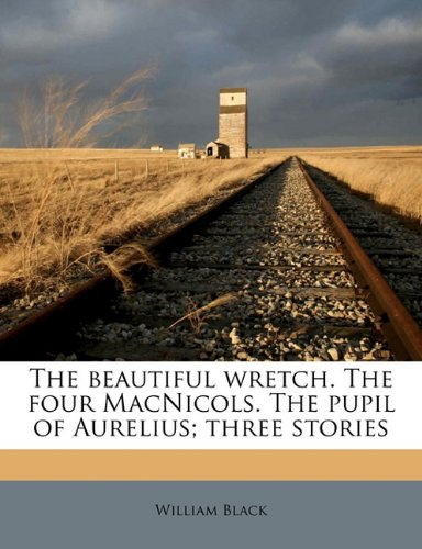 The beautiful wretch. The four MacNicols. The pupil of Aurelius; three stories Volume 3