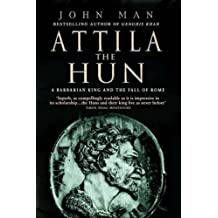Attila The Hun: A Barbarian King and the Fall of Rome by Man, John New Edition (2006)