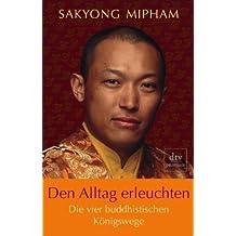 Den Alltag erleuchten: Die vier buddhistischen Königswege