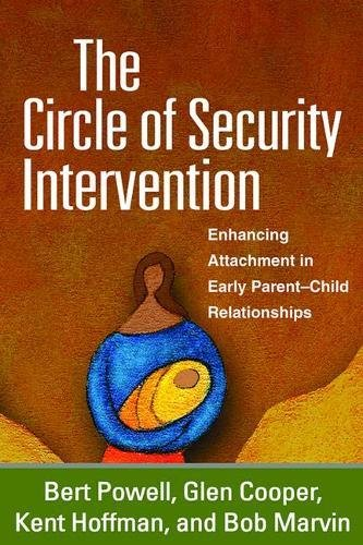 The Circle of Security Intervention: Enhancing Attachment in Early Parent-Child Relationships por Bert Powell