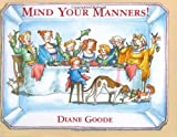 Mind Your Manners! by Diane Goode (2005-11-01)