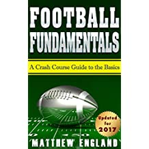 Football Fundamentals: A Crash Course Guide to the Basics (English Edition)