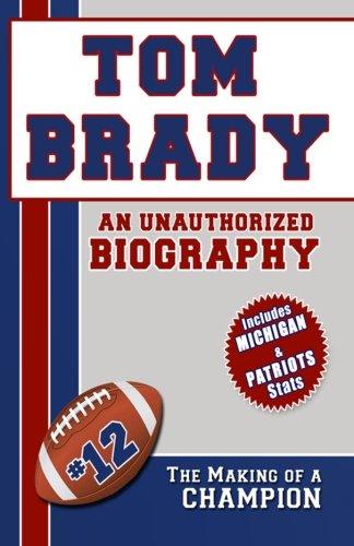 Tom Brady: An Unauthorized Biography -