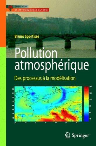 Pollution Atmospherique: Des Processus à la Modélisation (Ingénierie et développement durable) par Bruno Sportisse