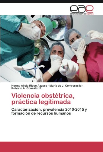 Violencia obstétrica, práctica legitimada por Riego Azuara Norma  Alicia