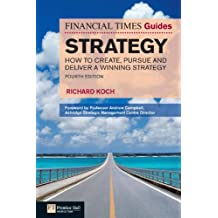 FT Guide to Strategy: How to create, pursue and deliver a winning strategy (The FT Guides)