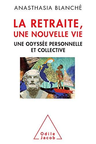 La Retraite, une nouvelle vie: Une odyssée personnelle et collective (OJ.SC.HUMAINES)