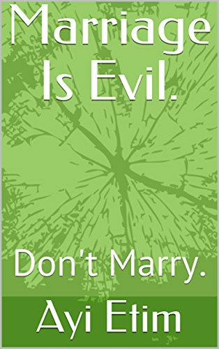 Marriage Is Evil.: Don't Marry. book cover