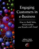 Engaging customers in e-Business: How to build sales, relationships and results with email