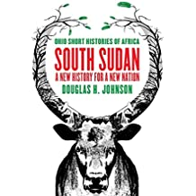South Sudan: A New History for a New Nation (Ohio Short Histories of Africa)