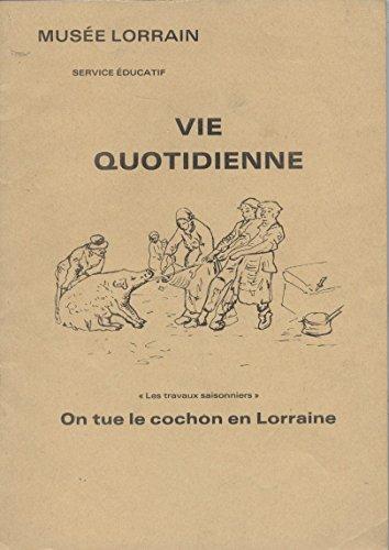 Vie quotidienne : On tue le cochon en Lorraine par Service éducatif Musée historique lorrain