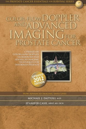 Color-flow Doppler and Advanced Imaging for Prostate Cancer: A Primer on Color-flow Doppler Ultrasound and Advanced Imaging Techniques by Michael J. Dattoli M.D. (2012-06-21)