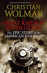 The Great Railway Revolution: The Epic Story of the American Railroad