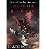 [ RISE OF THE RED DRAGON: TALES OF THE LOREKEEPERS ] Rise of the Red Dragon: Tales of the Lorekeepers By Rouillard, Martin ( Author ) Feb-2012 [ Paperback ]