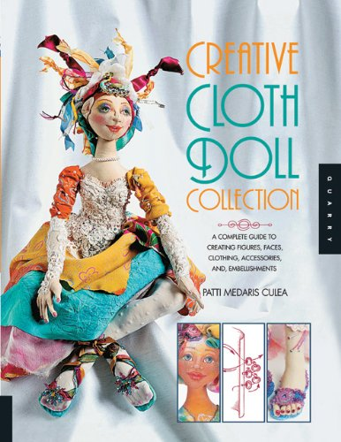 [Creative Cloth Doll Collection: A Complete Guide to Creating Figures, Faces, Clothing, Accessories, and Embellishments] [By: Medaris Culea, Patti] [March, 2011] (Creative Cloth Doll Faces)