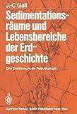 Sedimentationsräume und Lebensbereiche der Erdgeschichte - J.-C. Gall