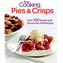 Fine Cooking Pies & Crisps: Over 100 Sweet and Savory No-Fail Recipes