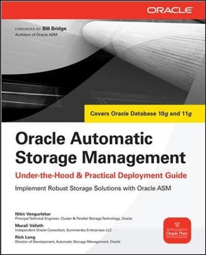 Oracle Automatic Storage Management: Under-the-Hood & Practical Deployment Guide: Under-the-hood and Practical Deployment Guide (Oracle Press)