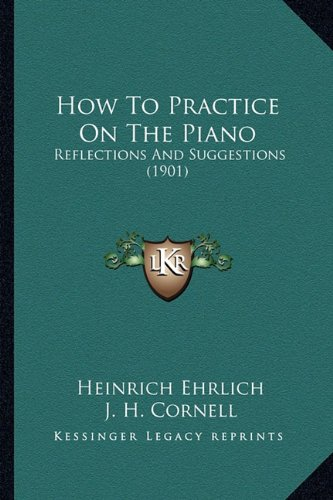 How to Practice on the Piano: Reflections and Suggestions (1901)