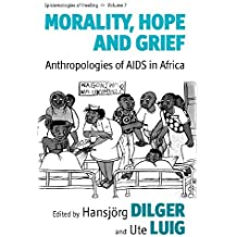 Morality, Hope and Grief: Anthropologies of AIDS in Africa (Epistemologies of Healing) (2012-11-01)