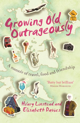 Growing Old Outrageously: A memoir of travel, food and friendship (English Edition)