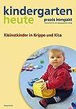So geht´s  - Kleinstkinder in Krippe und KiTa (kindergarten heute. praxis kompakt / Themenheft für den pädagogischen Alltag)