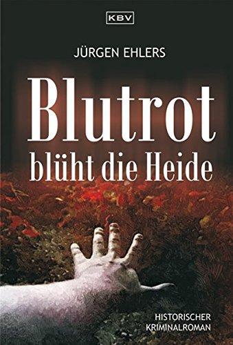 Blutrot blüht die Heide (KBV - Historische Krimis)