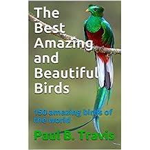 The Best Amazing and Beautiful Birds: 150 amazing birds of the world (English Edition)