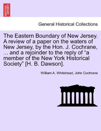 The Eastern Boundary of New Jersey. A review of a paper on the waters of New Jersey, by the Hon. J. Cochrane, ... and a rejoinder to the reply of