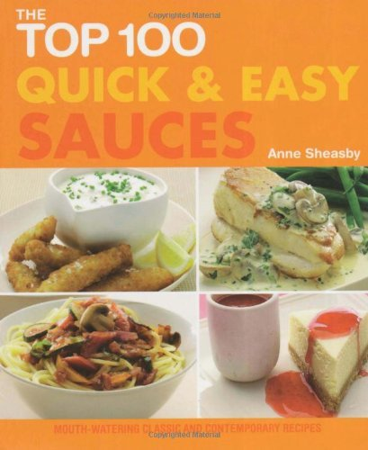 The Top 100 Quick and Easy Sauces: Mouth-watering Classic and Contemporary Recipes by Anne Sheasby (29-Apr-2010) Paperback