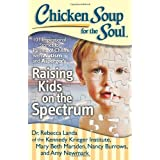Chicken Soup for the Soul: Raising Kids on the Spectrum: 101 Inspirational Stories for Parents of Children with Autism and Asperger's by Rebecca Dr. Landa (2013-04-02)