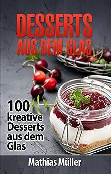 desserts aus dem glas 100 kreative desserts aus dem glas mit thermomix ebook mathias m ller. Black Bedroom Furniture Sets. Home Design Ideas