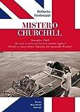 Mistero Churchill. Settembre 1945: che cosa cercava sul Lario lo statista inglese? Perché si celava dietro l'identità del col. Warden?
