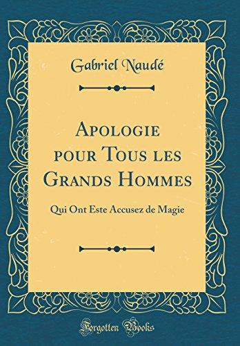 Apologie Pour Tous Les Grands Hommes: Qui Ont Este Accusez de Magie (Classic Reprint)