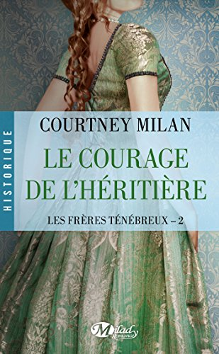 Le Courage de l'héritière: Les Frères Ténébreux, T2 par Courtney Milan