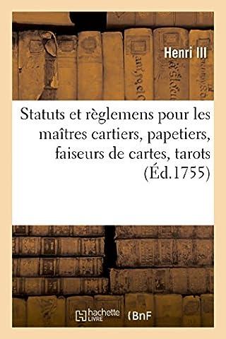 Statuts et règlemens pour les maîtres cartiers, papetiers, faiseurs de cartes, tarots, feuillets