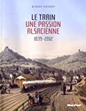 Le train, une passion alsacienne (1839-2012)