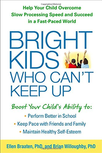 Bright Kids Who Can't Keep Up: Help Your Child Overcome Slow Processing Speed and Succeed in a Fast-Paced World por Ellen Braaten