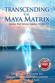 TRANSCENDING THE MAYA MATRIX: Using the Seven Simple Steps: Our Innate Guide to Co-Creation & Self-Realization (English Edition) par [Makram, OMAR M. ]