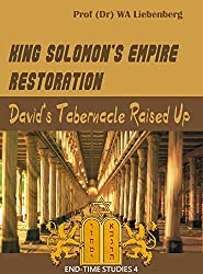 King Solomon's Empire Restoration:: David's Tabernacle Raised Up (END-TIME STUDIES SERIES Book 4) (English Edition)