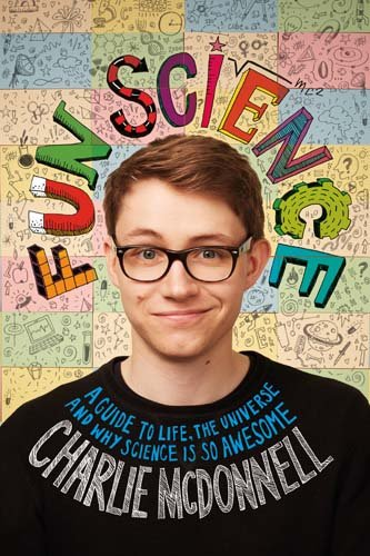 Charlie's Fun Science: A guide to life, the universe and why science is so awesome