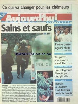 AUJOURD'HUI EN FRANCE [No 17337] du 02/06/2000 - CE QUI VA CHANGER POUR LES CHOMEURS - A WASSERBILLIG LES ENFANTS PRIS EN OTAGES - UNE OCTOGENAIRE DEVOREE PAR 5 PITBULLS - SANTE - DES PATCHS POUR VAINCRE LA CELLULITE - LES SPORTS - PIOLINE ET AGASSI