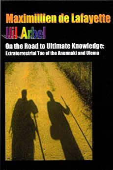 On The Road To Ultimate Knowledge: Extraterrestrial Tao Of The Anunnaki And Ulema (English Edition) par [DE LAFAYETTE, MAXIMILLIEN, ARBEL, ILIL]
