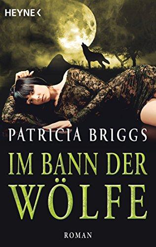 Im Bann der Wölfe: Alpha & Omega 4 - Roman (Bücher Patricia Briggs Von)