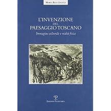 L'Invenzione del Paesaggio Toscano: Immagine Culturale E Realta Fisica