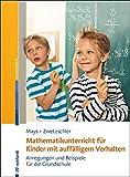Mathematikunterricht für Kinder mit auffälligem Verhalten: Anregungen und Beispiele für die Grundschule