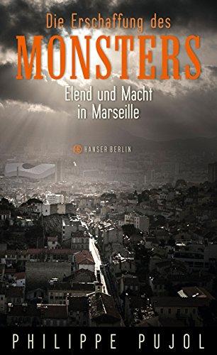 Die Erschaffung des Monsters: Elend und Macht in Marseille