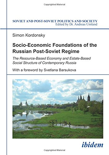Socio-Economic Foundations of the Russian Post-S - The Resource-Based Economy and Estate-Based Social Structure of Contemporary Russia (Soviet and Post-Soviet Politics and Society)
