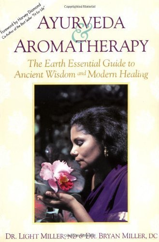 Ayurveda & Aromatherapy: The Earth Essential Guide to Ancient Wisdom and Modern Healing by Dr. Light Miller, Dr. Bryan Miller (1996) Paperback